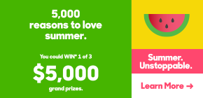 You could WIN* 1 of 3 $5,000 grand prizes.