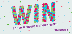 WIN* 1 of 30 fabulous birthday prizes