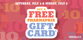 Get a Free Pharmaprix Gift Card worth $10  when you spend $50 or more on almost anything in-store.